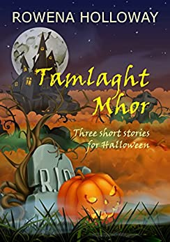 [Holloway, Rowena]のTamlaght Mhor: three short stories for Halloween (English Edition)
