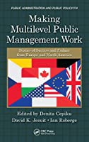 Making Multilevel Public Management Work: Stories of Success and Failure from Europe and North America (Public Administration and Public Policy)