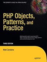 PHP Objects, Patterns, and Practice (Expert's Voice in Open Source)