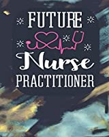 Future Nurse Practitioner: Blank Line Notebool & journals to write in for nurses Organizer/Practitioner Gift or Nurse Graduation Gift (Nurse Notebooks & Gifts)