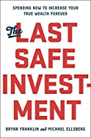 The Last Safe Investment: Spending Now to Increase Your True Wealth Forever【洋書】 [並行輸入品]
