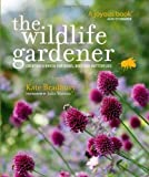 The Wildlife Gardener: Creating a Haven for Birds, Bees and Butterflies