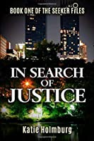 In Search of Justice: Book One of The Seeker Files