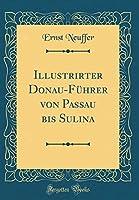 Illustrirter Donau-Fuehrer Von Passau Bis Sulina (Classic Reprint)