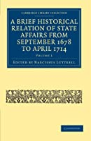 A Brief Historical Relation of State Affairs from September 1678 to April 1714 (Cambridge Library Collection - British & Irish History, 17th & 18th Centuries)
