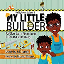 My Little Builder: Toddler Learn All About Tools To Fix and Build Things (Daddy Books Book 3)