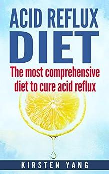 Acid Reflux Diet: The most comprehensive diet to cure acid reflux (acid reflux treatment) by [Yang, Kirsten]