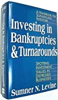 Investing in Bankruptcies and Turnarounds: Spotting Investment Values in Distressed Businesses