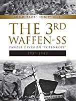 The 3rd Waffen-SS Panzer Division, 1939-1943: Totenkopf: An Illustrated History