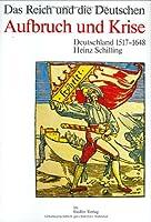 Aufbruch und Krise. Deutschland 1517 - 1648. Das Reich und die Deutschen