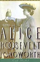 Princess Alice: The Life and Times of Alice Roosevelt Longworth (Vermilion Books)
