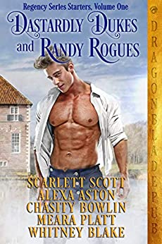 Dastardly Dukes and Randy Rogues: Regency Series Starter Collection Volume One by [Scott, Scarlett, Aston, Alexa, Bowlin, Chasity, Platt, Meara, Blake, Whitney, Publishing, Dragonblade]