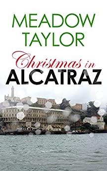Christmas in Alcatraz: A Short Cozy Romance by [Taylor, Meadow]