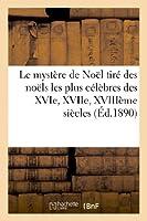 Le Mystère de Noël Tiré Des Noëls Les Plus Célèbres Des Xvie, Xviie, Xviiieme Siècles (Arts)