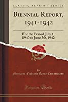 Biennial Report, 1941-1942: For the Period July 1, 1940 to June 30, 1942 (Classic Reprint)