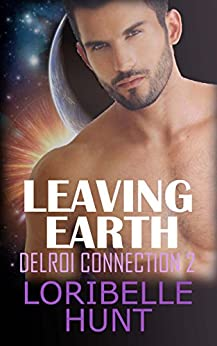 Leaving Earth (Delroi Connection Book 2) by [Hunt, Loribelle]
