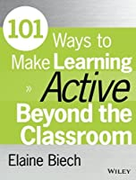 101 Ways to Make Learning Active Beyond the Classroom (Active Training Series) by Elaine Biech(2015-04-27)