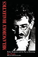 Melancholy Dialectics: Walter Benjamin and the Play of Mourning (Critical Perspectives on Modern Culture)