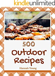 500 Outdoor Recipes: Let's Get Started with The Best Outdoor Cookbook! (English Edition)