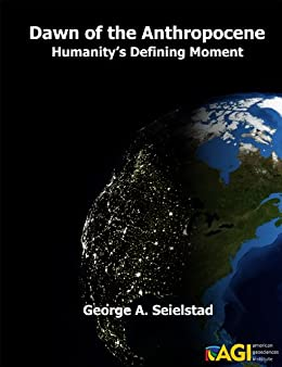 Dawn of the anthropocene humanitys defining moment ebook dawn of the anthropocene humanitys defining moment by seielstad george fandeluxe Ebook collections