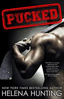 PUCKED (A Standalone Romantic Comedy) (The PUCKED Series Book 1) by [Hunting, Helena]