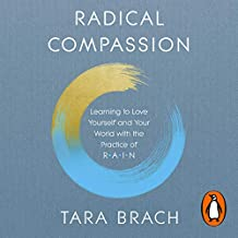 Radical Compassion: Learning to Love Yourself and Your World with the Practice of RAIN