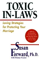 Toxic In-Laws: Loving Strategies for Protecting Your Marriage [並行輸入品]