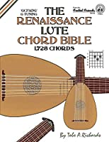 The Renaissance Lute Chord Bible: G Tuning 1,728 Chords
