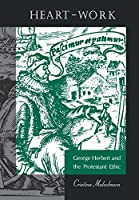 Heart-Work: George Herbert and the Protestant Ethic