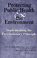 Protecting Public Health & the Environment: Implementing the Precautionary Principle