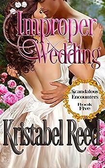 Improper Wedding: Scandalous Encounters by [Reed, Kristabel]