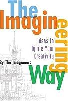 The Imagineering Way (A Walt Disney Imagineering Book)