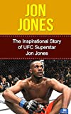 Jon Jones: The Inspirational Story of Ufc Superstar Jon Jones