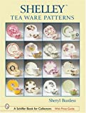 Shelley Tea Ware Patterns (Schiffer Book for Collectors)
