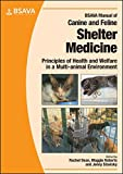 BSAVA Manual of Canine and Feline Shelter Medicine: Principles of Health and Welfare in a Multi-animal Environment (BSAVA Brit..