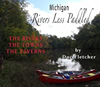 Michigan Rivers Less Paddled: The Rivers, the Towns, the Taverns