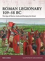 Roman Legionary 109-58 BC: The Age of Marius, Sulla and Pompey the Great (Warrior)