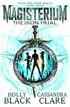 Magisterium: The Iron Trial (Magisterium Series) by [Clare, Cassandra, Black, Holly]