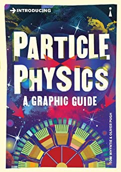 Introducing Particle Physics: A Graphic Guide (Introducing...) by [Whyntie, Tom]