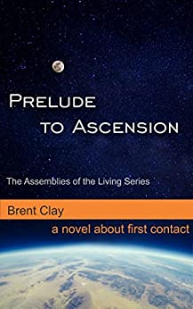 Prelude to Ascension (The Assemblies of the Living Book 1) by [Clay, Brent]