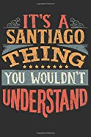 It's A Santiago You Wouldn't Understand: Want To Create An Emotional Moment For The Santiago Family? Show The Santiago's You Care With This Personal Custom Gift With Santiago's Very Own Family Name Surname Planner Calendar Notebook Journal