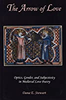 The Arrow of Love: Optics, Gender, and Subjectivity in Medieval Love Poetry
