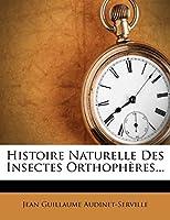 Histoire Naturelle Des Insectes Orthopheres...