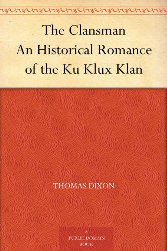 The Clansman An Historical Romance of the Ku Klux Klan (English Edition)