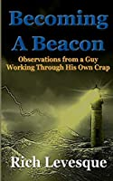 Becoming A Beacon: Observations from a Guy Working Through His Own Crap