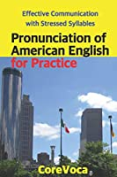 Pronunciation of American English for Practice: Effective Communication with Stressed Syllables