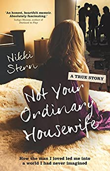 Not Your Ordinary Housewife: How the man I loved led me into a world I had never imagined by [Stern, Nikki]