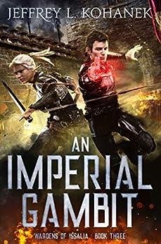 An Imperial Gambit (Wardens of Issalia Book 3) by [Kohanek, Jeffrey L.]