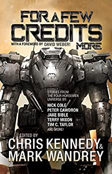 For a Few Credits More: More Stories from the Four Horsemen Universe (The Revelations Cycle Book 7) by [Kennedy, Chris, Cawdron, Peter, Howell, Rob, Moon, Scott, Hayes, Josh, Handley, JR, Truax, Corey, Taylor, Tim C., Wandrey, Mark, Mixon, Terry, Mays, Thomas A., Malone, Ian J., Bucher, T.C. , Winder, Chris , Young, James , Cole, Nick , Bible, Jake , Ezell, Kacey ]