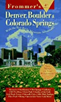Frommer's Denver, Boulder & Colorado Springs (4th ed)